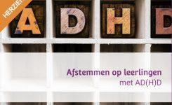 Vernieuwd! 'Afstemmen op leerlingen met ADHD in de klas'
