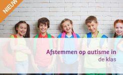 Nieuw! 'Afstemmen op autisme in de klas'